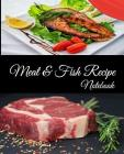Meat And Fish Recipe Notebook: Make Your own Cookbook - Collect And Write Down Your Favorite Meat And Fish Recipes Cover Image