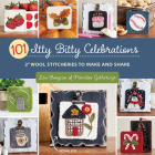 101 Itty Bitty Celebrations: 2 Wool Stitcheries to Make and Share Cover Image