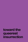 Toward the Queerest Insurrection Cover Image