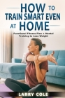 How to Train Smart Even at Home: Functional Fitness Plan + Mental Training to Lose Weight Cover Image