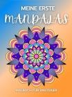 Meine Erste Mandalas Malbuch für Einsteiger: Stressabbauende Mandala-Motive für Erwachsene 57 Premium-Malvorlagen mit erstaunlichen Designs Cover Image