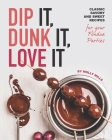 Dip It, Dunk It, Love It: Classic Savory and Sweet Recipes for your Fondue Parties Cover Image