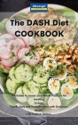 The DASH Diet Cookbook: The Guide to Lower your Blood Pressure for Healthy Living. Quick, Easy and Tasty Recipes with Delicious Meals. Low Sod Cover Image