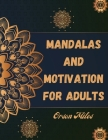 Mandalas and Motivation for Adults: A Coloring Book For Adults Featuring 88 Beautiful Mandalas and Motivational Quotes for Stress Relief and Relaxatio Cover Image
