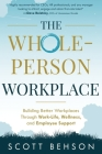 The Whole-Person Workplace: Building Better Workplaces through Work-Life, Wellness, and Employee Support Cover Image