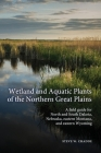 Wetland and Aquatic Plants of the Northern Great Plains: A field guide for North and South Dakota, Nebraska, eastern Montana and eastern Wyoming Cover Image