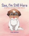 See, I'm Still Here: The true story of a very special pet's journey through life Cover Image