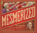 Mesmerized: How Ben Franklin Solved a Mystery that Baffled All of France Cover Image