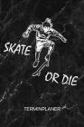 Terminplaner: Skate Boarder Kalender Skate Park Terminkalender - Roll Brett Wochenplaner Skater Spruch Wochenplanung Rollbrett Tasch Cover Image