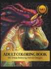 Animal Coloring Book for Adults, 100 Pages Vol. 1: Stress Relieving Coloring Book for Adults Cover Image