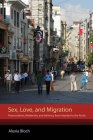 Sex, Love, and Migration: Postsocialism, Modernity, and Intimacy from Istanbul to the Arctic Cover Image