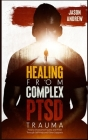 Healing From Trauma and PTSD: How to Overcome Trauma and PTSD Through Self-Help and Other Supports Cover Image