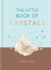 The Little Book of Crystals: Crystals to attract love, wellbeing and spiritual harmony into your life Cover Image