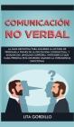 Comunicación no verbal: La guía definitiva para acelerar la lectura de personas a través de la psicología conductual, y análisis del lenguaje Cover Image