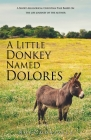 A Little Donkey Named Dolores: A Short Allegorical Christian Tale Based on the life journey of the author Cover Image