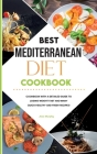 Best Mediterranean Diet Cookbook: Cookbook with a Detailed Guide to Losing Weight Fast and Many Quick Healthy and Fresh Recipes! Cover Image
