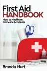 First Aid Handbook: How to Heal from Domestic Accidents Cover Image