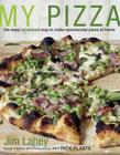 My Pizza: The Easy No-Knead Way to Make Spectacular Pizza at Home Cover Image