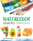 Watercolor Snacks: Inspiring Lessons for Sketching and Painting Your Favorite Foods Cover Image