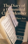 The Diary of a Committed Choir Member: In Three Acts Cover Image