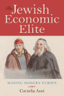 The Jewish Economic Elite: Making Modern Europe (German Jewish Cultures) Cover Image