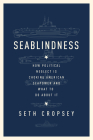Seablindness: How Political Neglect Is Choking American Seapower and What to Do about It Cover Image