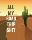 All My Road Trip Shit: Road Trip Planner - Adventure Journal - Cross Country Vacation Log Book Cover Image