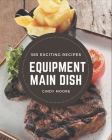 365 Exciting Equipment Main Dish Recipes: Discover Equipment Main Dish Cookbook NOW! Cover Image