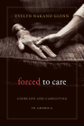 Forced to Care: Coercion and Caregiving in America Cover Image
