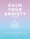 Calm Your Anxiety Journal: A Guided Journal with Gentle Prompts for Soothing Stress and Quieting Your Anxiety (Everyday Inspiration Journals #10) Cover Image