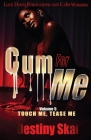 Cum For Me 5: Touch Me, Tease Me Cover Image