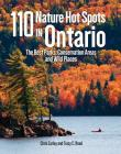 110 Nature Hot Spots in Ontario: The Best Parks, Conservation Areas and Wild Places Cover Image