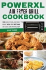 PowerXL Air Fryer Grill Cookbook: 150 Delicious and Easy to Make Healthy Recipes In Your Air Fryer Oven Cover Image