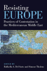 Resisting Europe: Practices of Contestation in the Mediterranean Middle East Cover Image