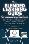 The Blended Learning Guide for Elementary Teachers: Best Practices, Methodologies, and Lessons Learned to Cultivate Connection, Manage Behavior and Re Cover Image