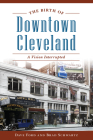The Birth of Downtown Cleveland: A Vision Interrupted Cover Image