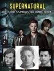 SUPERNATURAL dots lines spirals coloring book: SUPERNATURAL coloring book Cover Image
