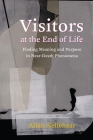 Visitors at the End of Life: Finding Meaning and Purpose in Near-Death Phenomena Cover Image