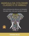 Mandala Da Colorare Classici E Di Animali: Libro antistress da colorare con fantastici mandala misti. Libro per bambini e adulti Cover Image