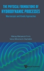 Physical Foundations of Hydrodynamic Processes, The: Macroscopic and Kinetic Approaches Cover Image