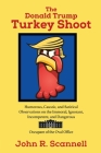 The Donald Trump Turkey Shoot: Humorous, Caustic, and Satirical Observations on the Immoral, Ignorant, Incompetent, & Dangerous Occupant of the Oval Cover Image