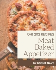Oh! 202 Meat Baked Appetizer Recipes: A Meat Baked Appetizer Cookbook for All Generation Cover Image
