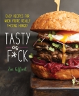 Tasty as F*ck: Easy Recipes for When You're Really F*cking Hungry Cover Image