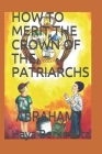 How to Merit the Crown of the Patriarchs: Abraham Cover Image