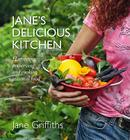 Jane's Delicious Kitchen: Harvesting, Preserving and Cooking Seasonal Food Cover Image