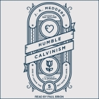 Humble Calvinism Lib/E: And If I Know the Five Points, But Have Not Love Cover Image