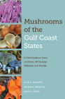 Mushrooms of the Gulf Coast States: A Field Guide to Texas, Louisiana, Mississippi, Alabama, and Florida Cover Image