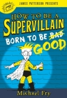 How to Be a Supervillain: Born to Be Good Cover Image