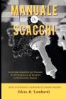 Manuale di Scacchi: La Guida Completa per Passare da Principiante ad Esperto in Pochissimo Tempo Cover Image
