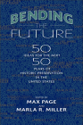 Bending the Future: Fifty Ideas for the Next Fifty Years of Historic Preservation in the United States (Public History in Historical Perspective) Cover Image